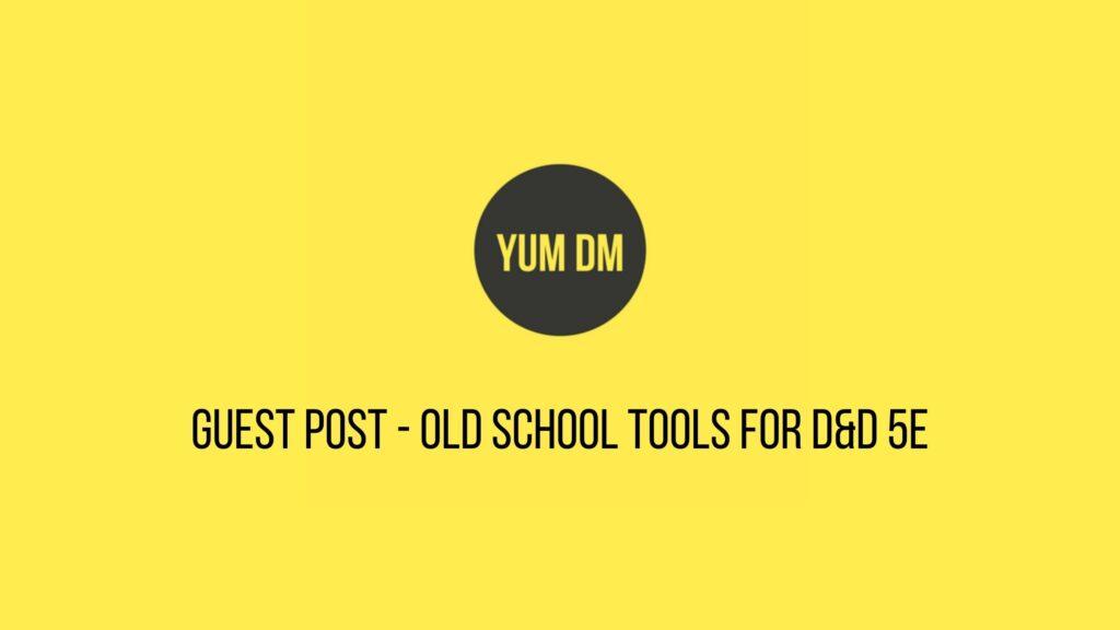Guest Post - Old School Tools For D&D 5E