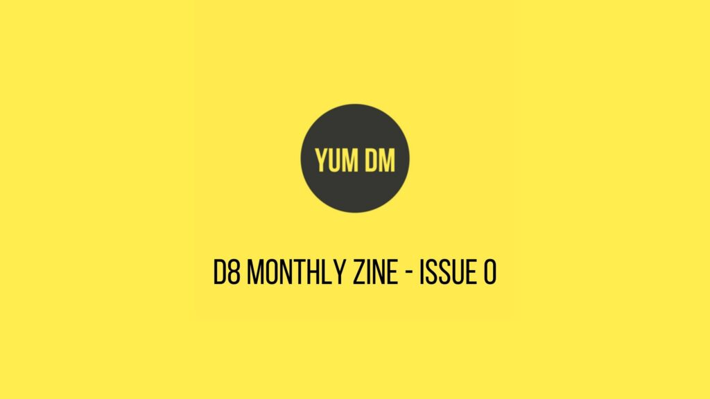 d8 Monthly zine - issue 0
