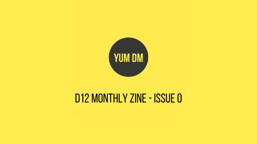 d12 Monthly zine - issue 0