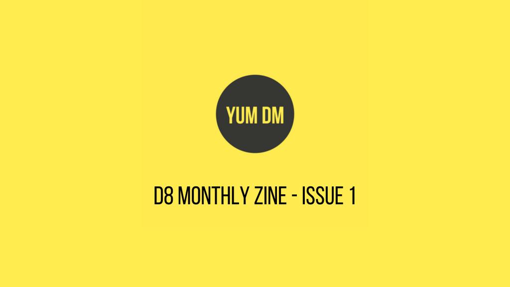 d8 Monthly zine - Issue 1