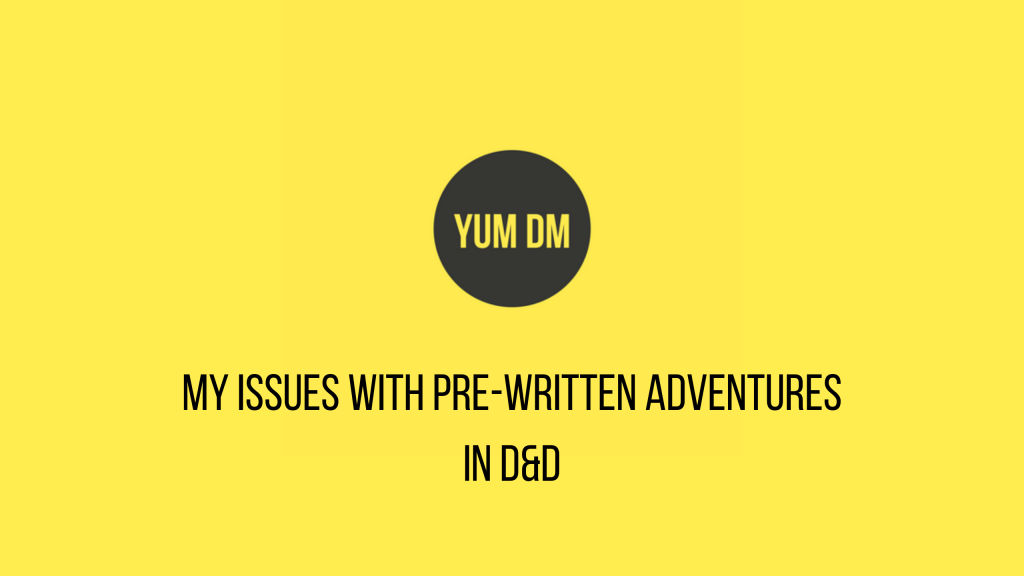 My Issues With Pre-Written Adventures In D&D