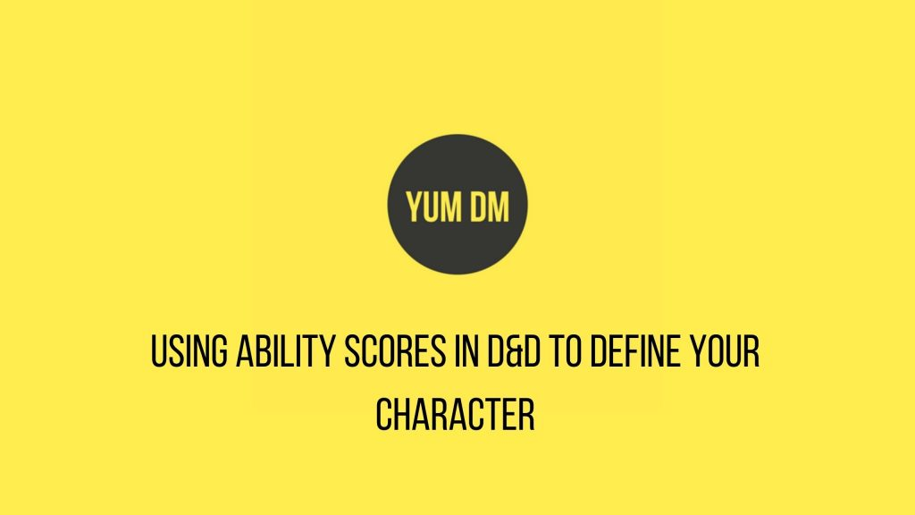 Using Ability Scores In D&D To Define Your Character